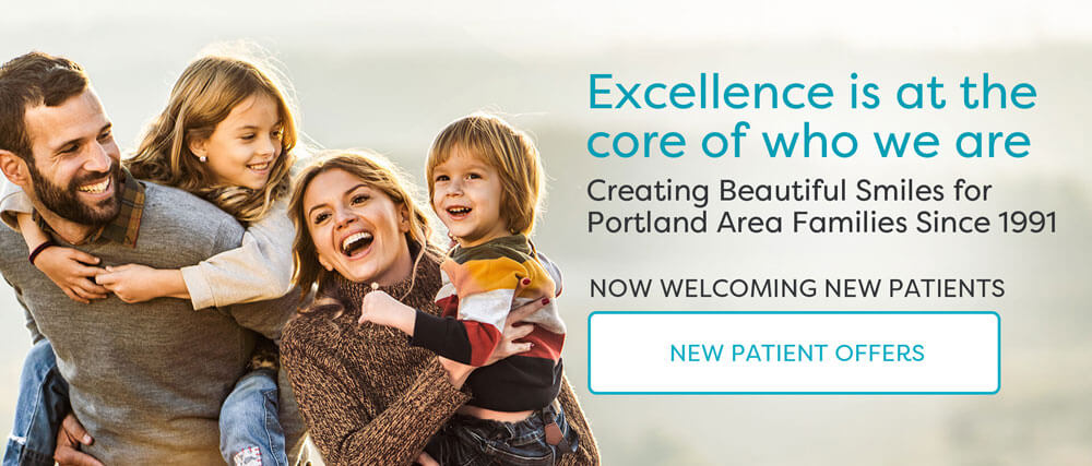 Excellence is at the core of who we are - Creating Beautiful Smiles for Portland Area Families Since 1991 - Now Welcoming New Patients